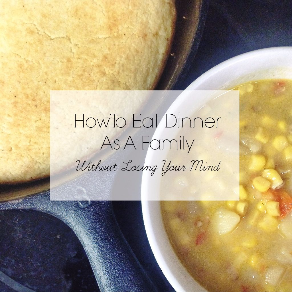 How To Eat Dinner As A Family Without Losing Your Mind